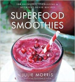 Superfood Smoothies: 100 Delicious, Energizing & Nutrient-dense Recipes Hardcover