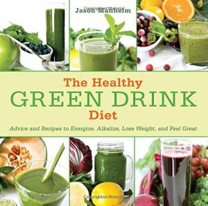 The Healthy Green Drink Diet: Advice and Recipes to Energize, Alkalize, Lose Weight, and Feel Great Hardcover